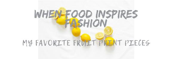 WHEN FOOD INSPIRES FASHION // MY FAVORITE FRUIT PRINT FASHION PIECES // BreeAtLast.com